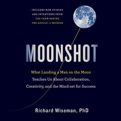 Moonshot: What Landing a Man on the Moon Teaches Us About Collaboration, Creativity, and the Mindset for Success Audiobook, by Richard Wiseman