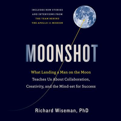 Moonshot: What Landing a Man on the Moon Teaches Us About Collaboration, Creativity, and the Mindset for Success Audiobook, by Professor Richard Wiseman