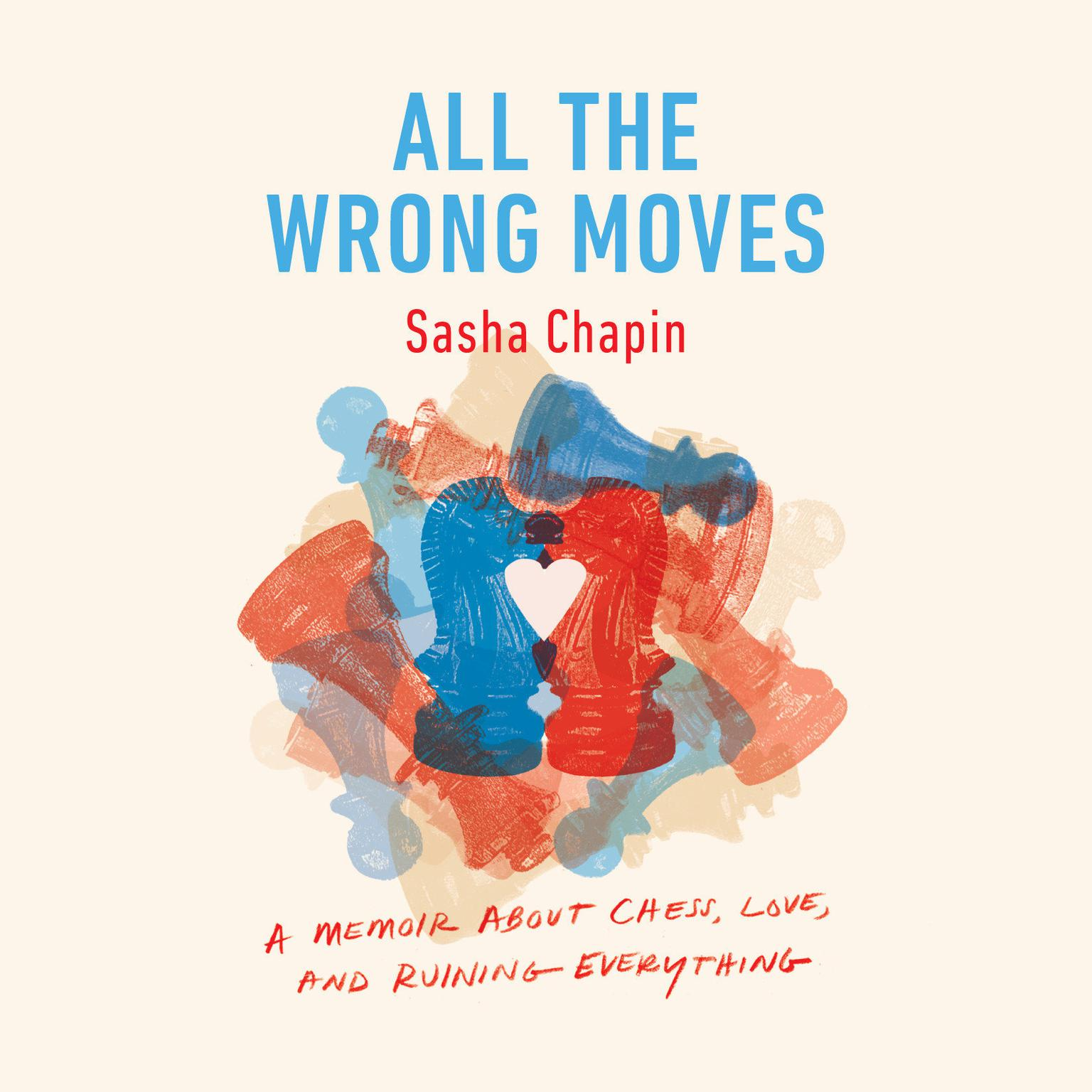 Printable All the Wrong Moves: A Memoir About Chess, Love, and Ruining Everything Audiobook Cover Art
