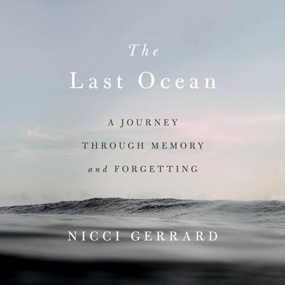 The Last Ocean: A Journey Through Memory and Forgetting Audiobook, by Nicci Gerrard