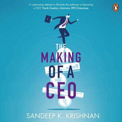 Making of a CEO Audiobook, by Sandeep Krishnan