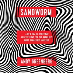 Sandworm: A New Era of Cyberwar and the Hunt for the Kremlins Most Dangerous Hackers Audiobook, by Andy Greenberg