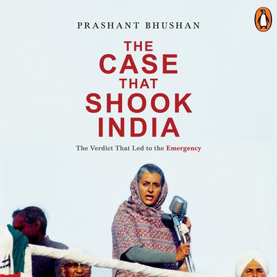 The Case that Shook India: The Verdict That Led to the Emergency Audiobook, by Prashant Bhushan
