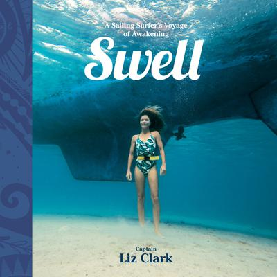 Swell: A Sailing Surfers Voyage of Awakening Audiobook, by Liz Clark