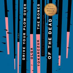 Drive Your Plow Over the Bones of the Dead: A Novel Audiobook, by Olga Tokarczuk