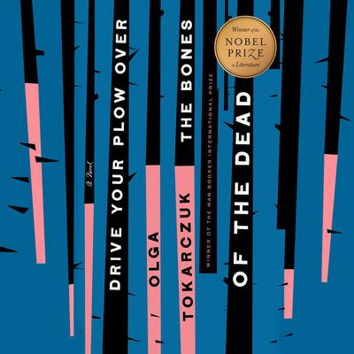 Drive Your Plow Over the Bones of the Dead: A Novel Audiobook, by