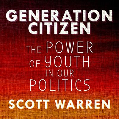 Generation Citizen: The Power of Youth in Our Politics Audiobook, by Andrew Warren