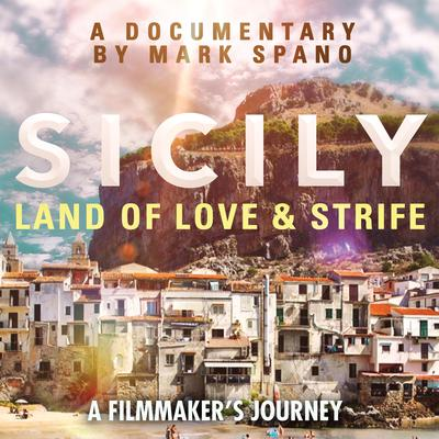 Sicily: Land of Love and Strife: A Filmmakers Journey Audiobook, by Mark Spano
