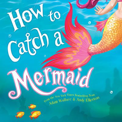 How to Catch a Mermaid Audiobook, by Adam Wallace