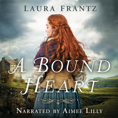 A Bound Heart Audiobook, by Laura Frantz