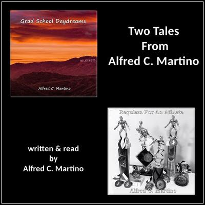 Two Tales From Alfred C. Martino Audiobook, by Alfred C. Martino