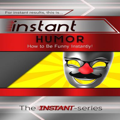 Instant Humor: How to Be Funny Instantly! Audiobook, by The INSTANT-Series