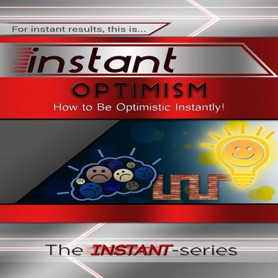 Instant Optimism: How to Be Optimistic Instantly! Audiobook, by The INSTANT-Series
