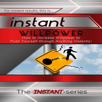 Instant Willpower: How to Increase Willpower to Push Yourself through Anything Instantly! Audiobook, by The INSTANT-Series