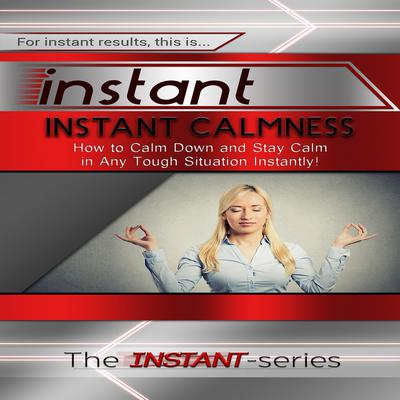Instant Calmness Audiobook, by The INSTANT-Series