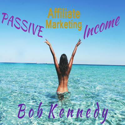 Passive Affiliate Marketing Income Audiobook, by Bob Kennedy