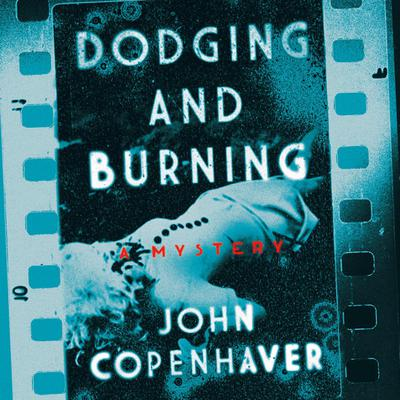 Dodging and Burning: A Mystery Audiobook, by John Copenhaver