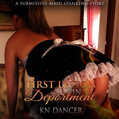 First Lesson in Deportment: A Submissive Maid Spanking Story Audiobook, by KN Dancer