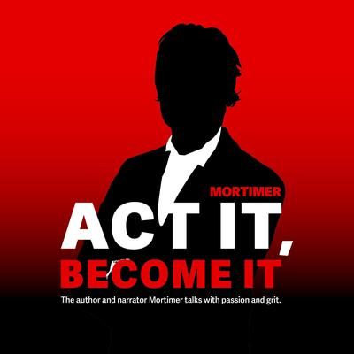 Act it, Become It Audiobook, by Mortimer