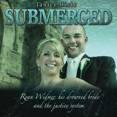 Submerged: Ryan Widmer, His Drowned Wife, and the Justice System Audiobook, by Janice Hisle