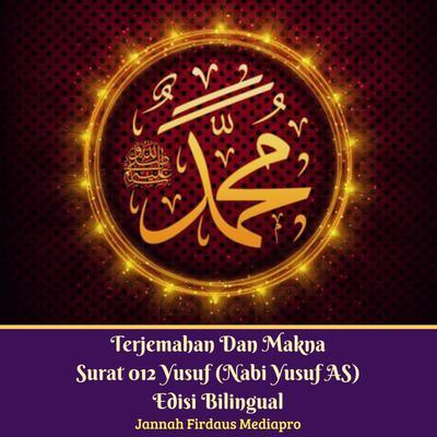 Terjemahan Dan Makna Surat 012 Yusuf (Nabi Yusuf AS) Edisi Bilingual Audiobook, by Jannah Firdaus Mediapro