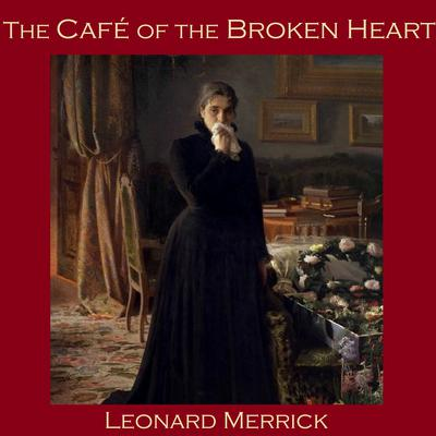 The Café of the Broken Heart Audiobook, by Leonard Merrick