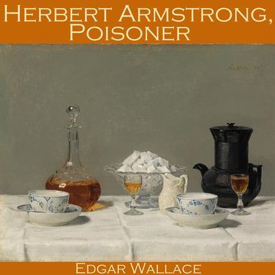 Herbert Armstrong, Poisoner Audiobook, by Edgar Wallace