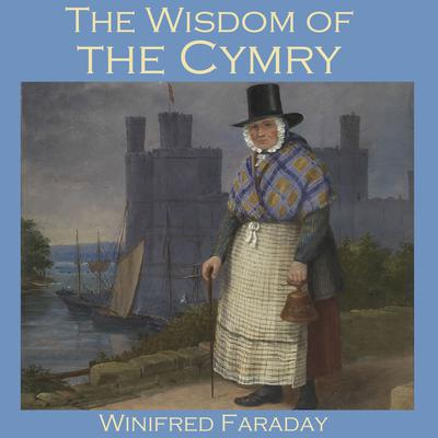 The Wisdom of the Cymry: Translated from the Welsh Triads Audiobook, by Winifred Faraday