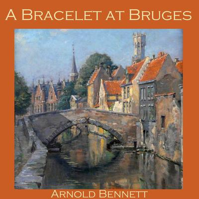 A Bracelet at Bruges Audiobook, by Arnold Bennett
