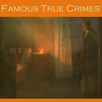 Famous True Crimes Audiobook, by Various