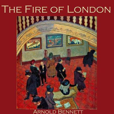 The Fire of London Audiobook, by Arnold Bennett