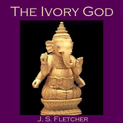 The Ivory God Audiobook, by J. S. Fletcher