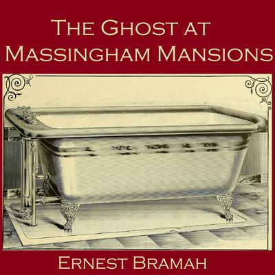The Ghost at Massingham Mansions Audiobook, by Ernest Bramah