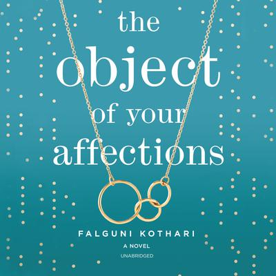 The Object of Your Affections Audiobook, by Falguni Kothari