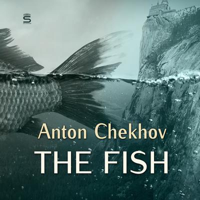 The Fish Audiobook, by Anton Chekhov