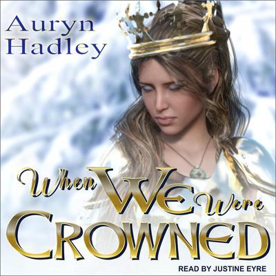 When We Were Crowned Audiobook, by Auryn Hadley