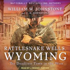 Rattlesnake Wells, Wyoming Audiobook, by William W. Johnstone, J. A. Johnstone