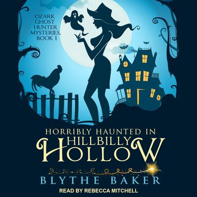 Horribly Haunted in Hillbilly Hollow Audiobook, by Blythe Baker