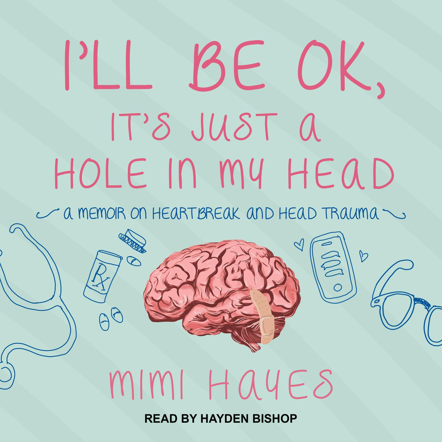 Printable I'll Be OK, It's Just A Hole In My Head: A Memoir on Heartbreak and Head Trauma Audiobook Cover Art