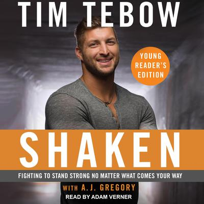 Shaken: Young Readers Edition: Fighting to Stand Strong No Matter What Comes Your Way Audiobook, by Tim Tebow