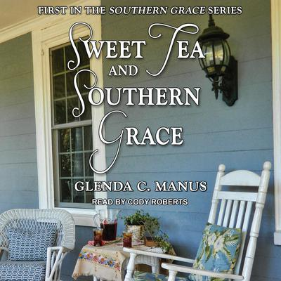 Sweet Tea and Southern Grace Audiobook, by Glenda C. Manus