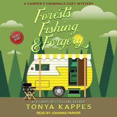 Forests, Fishing, & Forgery: A Camper and Criminals Cozy Mystery Audiobook, by Tonya Kappes