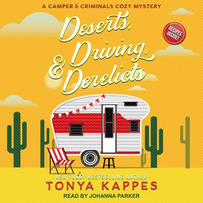 Deserts, Driving, & Derelicts Audiobook, by Tonya Kappes