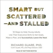 Smart but Scattered--and Stalled: 10 Steps to Help Young Adults Use Their Executive Skills to Set Goals, Make a Plan, and Successfully Leave the Nest Audiobook, by Richard Guare, Ph.D., Colin Guare, Peg Dawson, Ed.D.