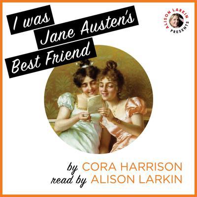 I Was Jane Austen's Best Friend Audiobook, by Cora Harrison