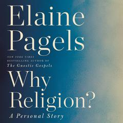 Why Religion?: A Personal Story Audiobook, by Elaine Pagels