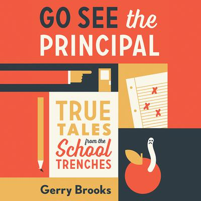 Go See the Principal: True Tales from the School Trenches Audiobook, by Gerry Brooks