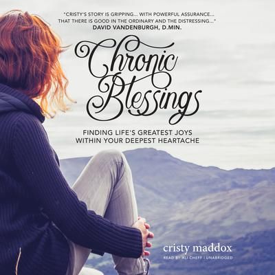 Chronic Blessings: Finding Lifes Greatest Joys within Your Deepest Heartache Audiobook, by Cristy Maddox
