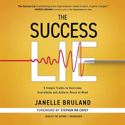 The Success Lie: 5 Simple Truths to Overcome Overwhelm and Achieve Peace of Mind Audiobook, by Janelle Bruland