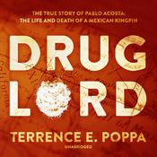 Drug Lord: The True Story of Pablo Acosta; The Life and Death of a Mexican Kingpin Audiobook, by Terrence E. Poppa
